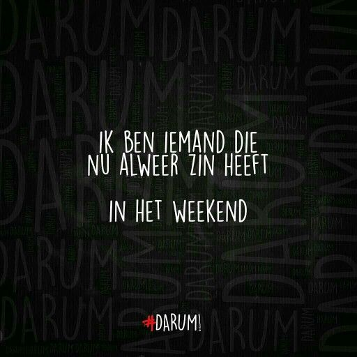 Weekend!! Maandag #darum