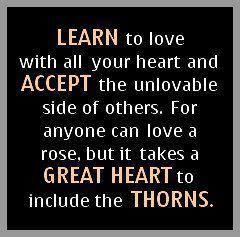 learn to love with all your heart and accept the unlovable side of others