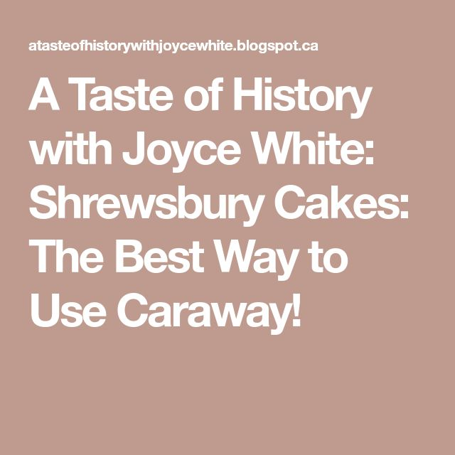 A Taste of History with Joyce White: Shrewsbury Cakes: The Best Way to Use Caraway!