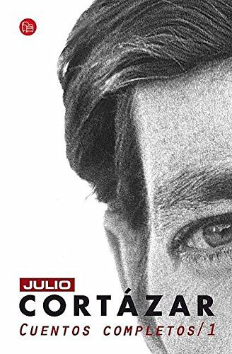 Cuentos Completos Cortazar I (Complete Short Stories 1, Cortazar) (Spanish Edition) (Cortazar Cuentos Completos)