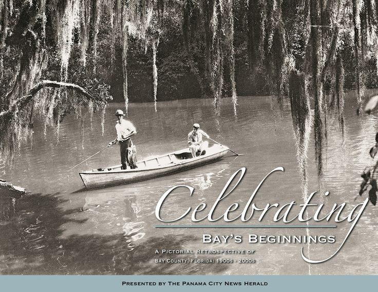 Celebrating Bay's Beginning: A Pictorial Retrospective of Bay County, Florida 1900s - 2000s
