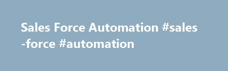 Sales Force Automation #sales-force #automation http://auto-car.nef2.com/sales-force-automation-sales-force-automation/  # Modules Features Field force Territory Management Daily Visit/Call Record Attendance Management Location Tracking Alerts Notifications Calendar Dashboard Inbound Outbound Emails Benefits Boost Sales Productivity Gain Real-Time Visibility Savings in postage costs for sending DCRs to Head Office. Keeps the employees on the tasks by constantly pushing data to be on their…