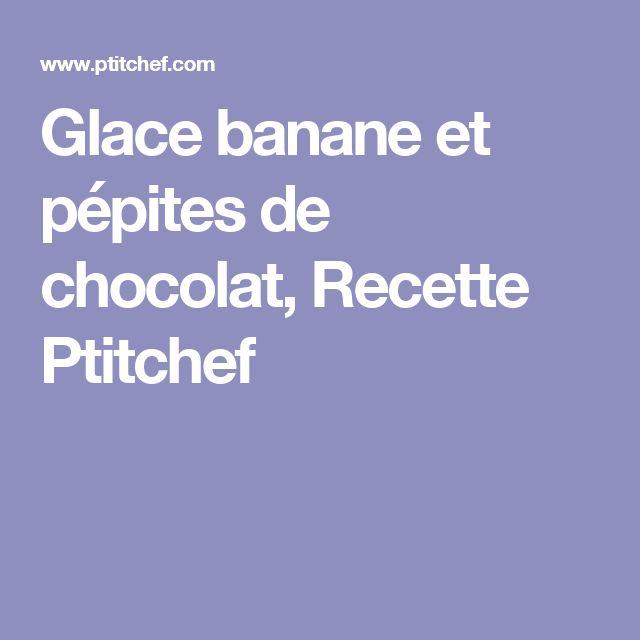 Glace banane et pépites de chocolat, Recette Ptitchef