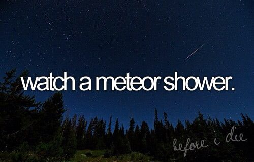 There's a meteor shower tonight, so I'm going to try and watch it in bed
