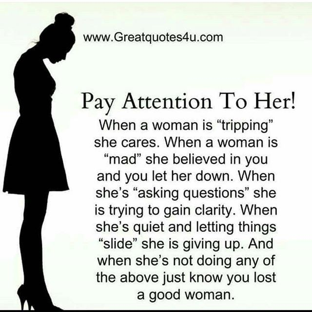 When a woman is......Pay Attention.......