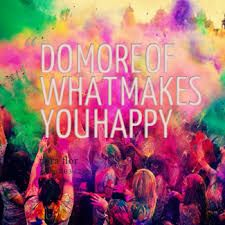 Billedresultat for do more of what makes you happy