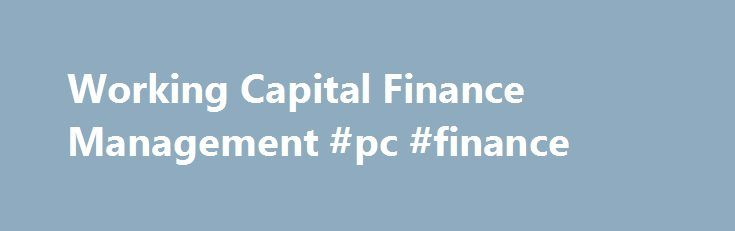 Working Capital Finance Management #pc #finance http://cash.remmont.com/working-capital-finance-management-pc-finance/  #barclays finance # Working Capital Your eligible deposits with Barclays Bank PLC are protected up to a total of £75,000 by the Financial Services Compensation Scheme, the UK's deposit guarantee scheme. This limit is applied to the total of any... Read more