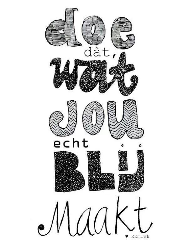 """""""Doe dat wat jou echt blij maakt"""" - nou dat dus :-)"""