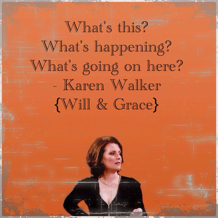 "1 of my top favorite quotes by Karen Walker from the tv show ""Will & Grace"""