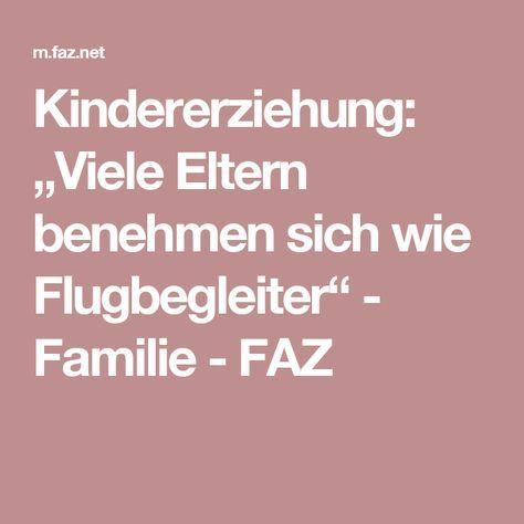 """Kindererziehung: """"Viele Eltern benehmen sich wie Flugbegleiter"""" - Familie - FAZ"""