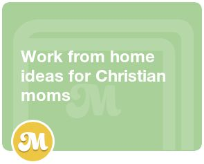 Work from home ideas for Christian moms