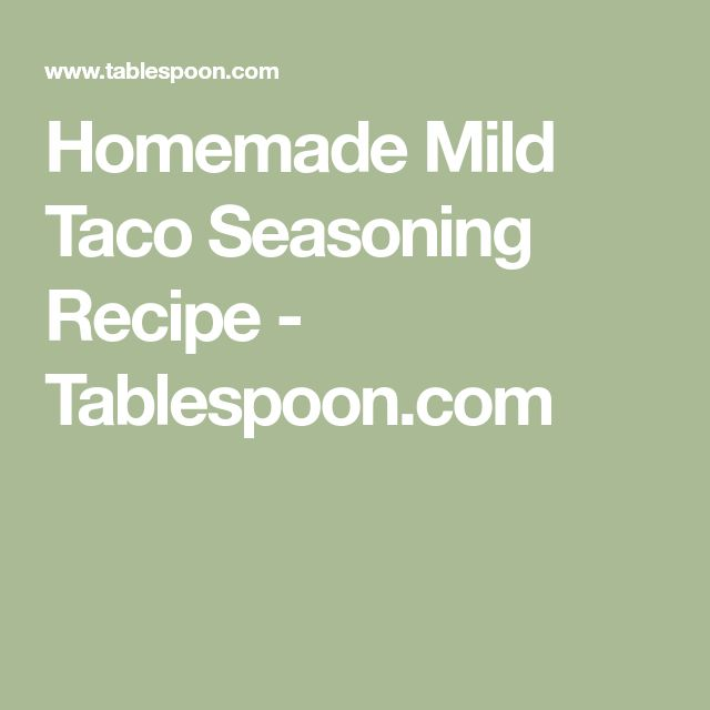 Homemade Mild Taco Seasoning Recipe - Tablespoon.com
