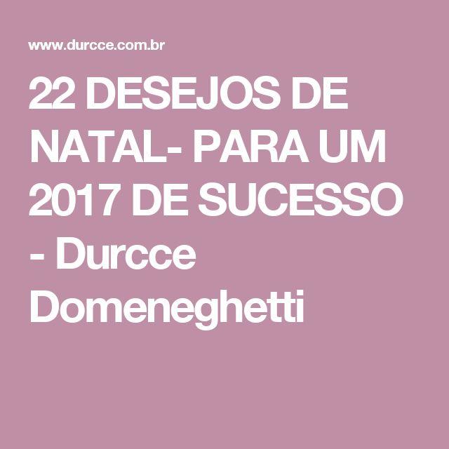 22 DESEJOS DE NATAL- PARA UM 2017 DE SUCESSO - Durcce Domeneghetti