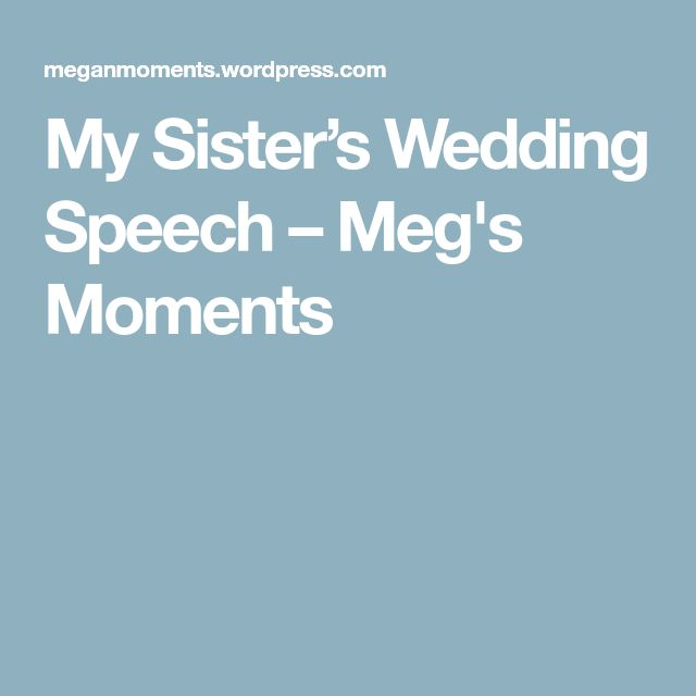 My Sister's Wedding Speech – Meg's Moments