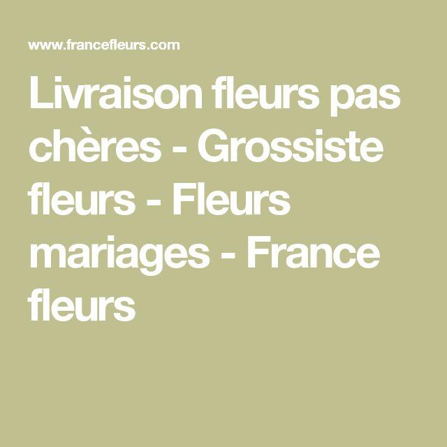 Livraison fleurs pas chères - Grossiste fleurs - Fleurs mariages - France fleurs