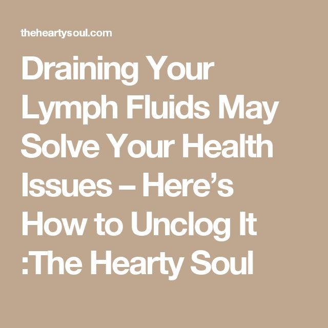 Draining Your Lymph Fluids May Solve Your Health Issues – Here's How to Unclog It :The Hearty Soul