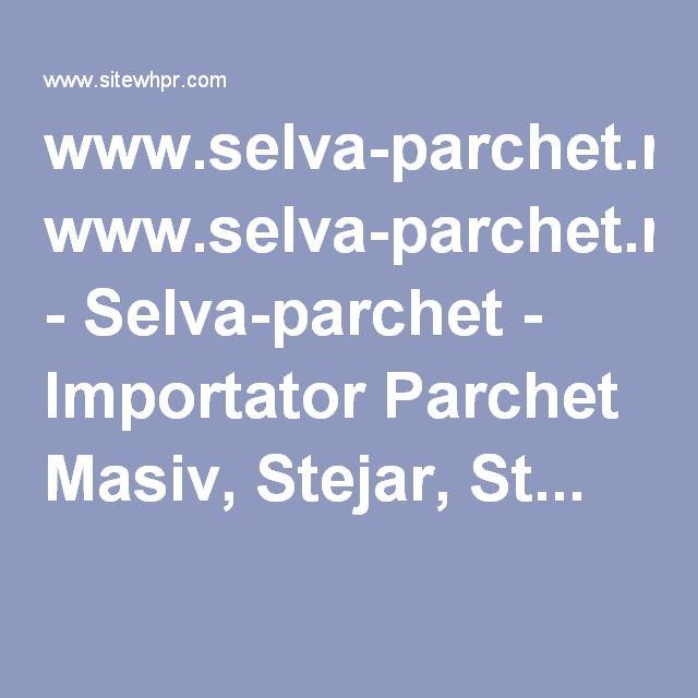 www.selva-parchet.ro - Selva-parchet - Importator Parchet Masiv, Stejar, St...
