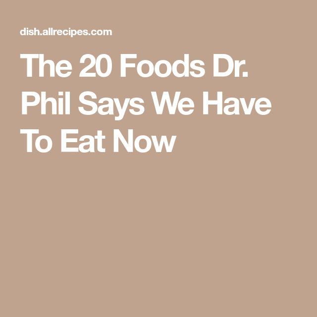 The 20 Foods Dr. Phil Says We Have To Eat Now