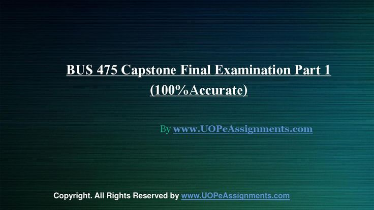 BUS 475 Capstone Final Exam Part 1 UOP Homework Help are provided for students enrolled in University of Phoenix. The complete solved BUS 475 Capstone Part 1 New Tutorials available at the http://www.UopeAssignments.com/ helps you to get a guideline about the Business market.