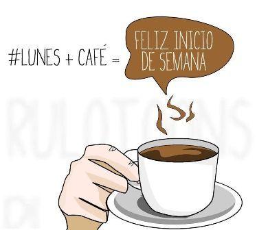 LUNES   CAFÉ= FELIZ INICIO DE SEMANA