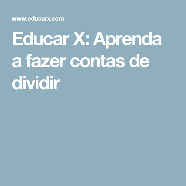 Educar X: Aprenda a fazer contas de dividir