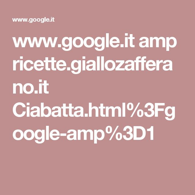 www.google.it amp ricette.giallozafferano.it Ciabatta.html%3Fgoogle-amp%3D1