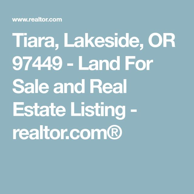 Tiara, Lakeside, OR 97449 - Land For Sale and Real Estate Listing - realtor.com®