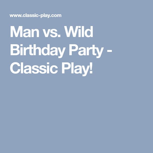 Man vs. Wild Birthday Party - Classic Play!