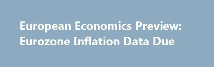 European Economics Preview: Eurozone Inflation Data Due http://betiforexcom.livejournal.com/25798847.html  Inflation from euro area and unemployment from Germany are due on Friday, headlining a busy day for the European economic news.The post European Economics Preview: Eurozone Inflation Data Due appeared first on Forex news - Binary options. http://betiforex.com/european-economics-preview-eurozone-inflation-data-due-4/