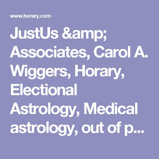 JustUs & Associates, Carol A. Wiggers, Horary, Electional Astrology, Medical astrology, out of print astrology books, astrology software, Astrowin, Horary Helper for Windows, Electional Helper for Windows,Horary Practitioner, Traditional Astrologer, Southern Astrologer,astrology magazines, astrology courses, online shopping,consulting services, Sue Ward, Dorothy Kovach, J.Lee Lehman, SolarFire 4,  William Lilly Christian Astrology, Cole, Ramesey, Ptolemy, Bonatus, Dariot, Blagrav...