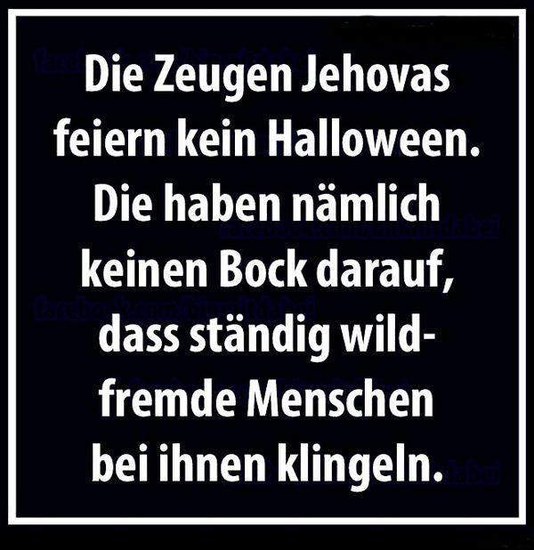 Die Zeugen Jehovas feiern kein Halloween. Die haben nämlich keinen Bock darauf, dass ständig wildfremde Menschen bei ihnen klingeln.