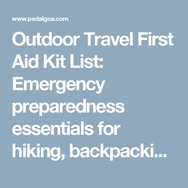 Outdoor Travel First Aid Kit List: Emergency preparedness essentials for hiking, backpacking, camping, travel
