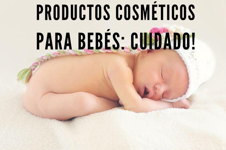 Productos cosméticos para bebés: cuidado!