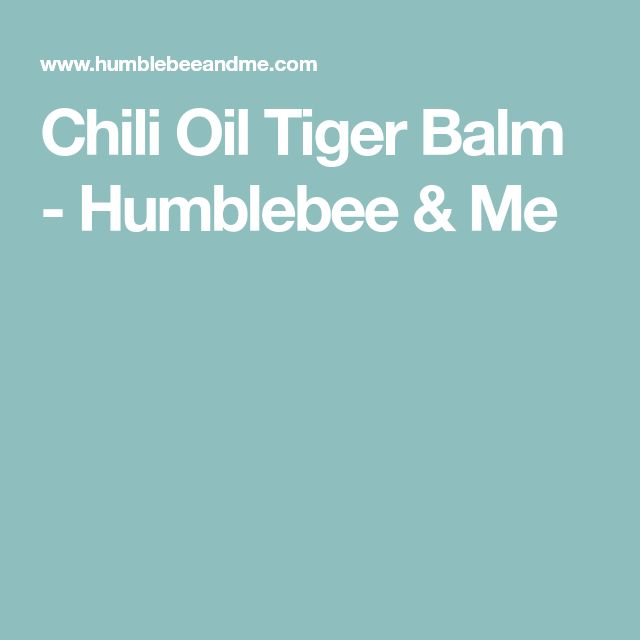 Chili Oil Tiger Balm - Humblebee & Me