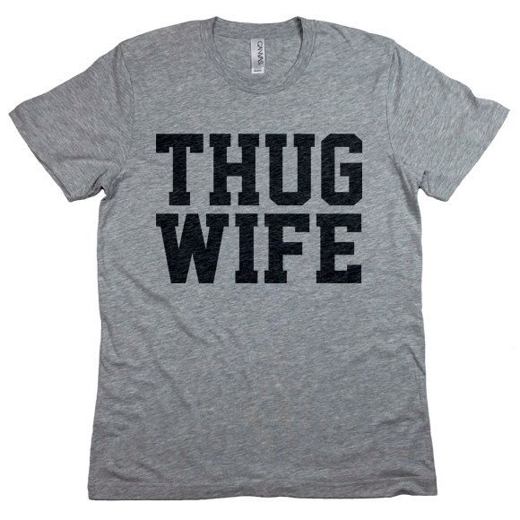 THUG WIFE Shirt. Cool Funny Wedding Gift. Bridal Shower. Bachelorette Party. Engagement Gift. Feyonce Fiance Wife Wifey by giftedshirts on Etsy https://www.etsy.com/listing/229253610/thug-wife-shirt-cool-funny-wedding-gift