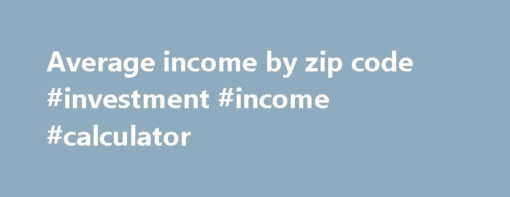 Average income by zip code #investment #income #calculator http://incom.remmont.com/average-income-by-zip-code-investment-income-calculator/  #average income by zip code # ZIP Code Database Listings, Maps, and Boundary Data ZIP Code Radius Finder ZIP Code Distance Calculator U.S. and Canadian ZIP Codes Listing – Immediate Download Free ZIP Code Lookups Monthly updated U.S. ZIP Code Database with U.S. demographics. Monthly updated Canadian Postal Code OM Database with demographics. ZIP Code…