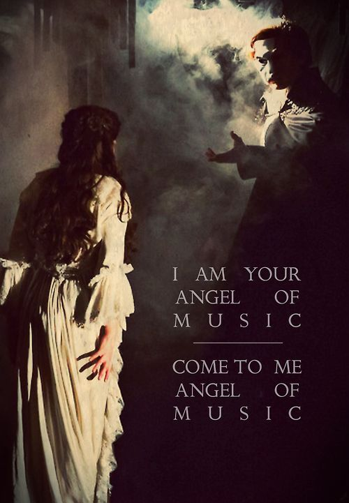 I am your Angel of Music Come to me, Angel of Music