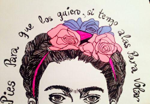 Pies para que los quiero, si tengo alas para volar -Frida Kahlo