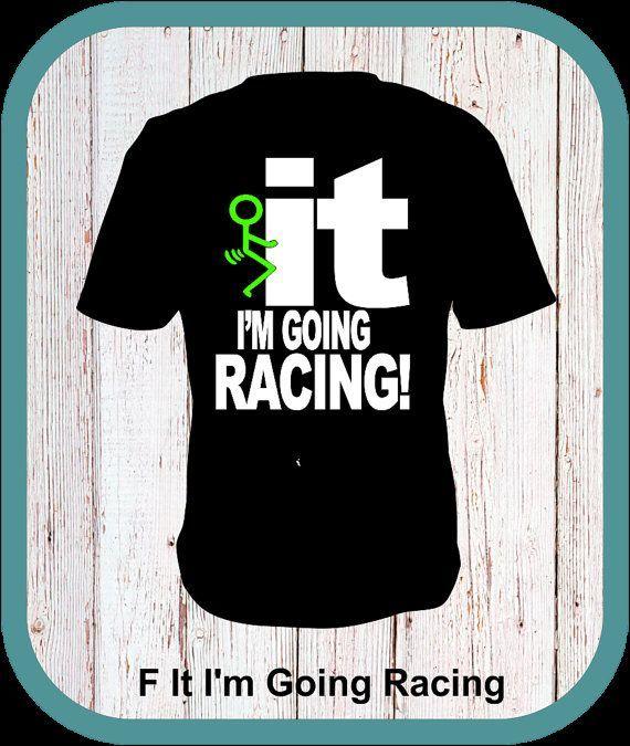 F It I'm Going Racing, Dirt Track Racing, Drag Racing, NASCAR,  Shirt, Tanks, Hoodies SM to 5X