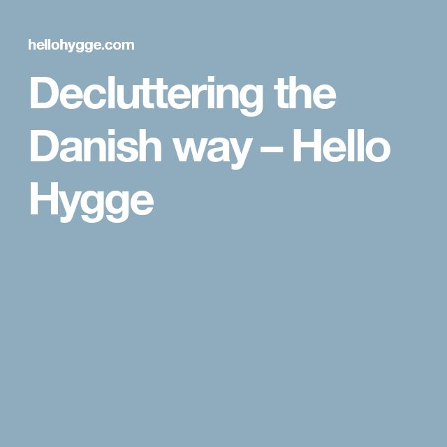 Decluttering the Danish way – Hello Hygge