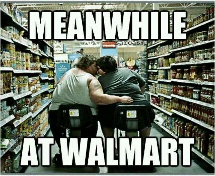Meanwhile at Walmart, cart driving heffers block the isle for a kiss. Did they know how funny they L@@K?