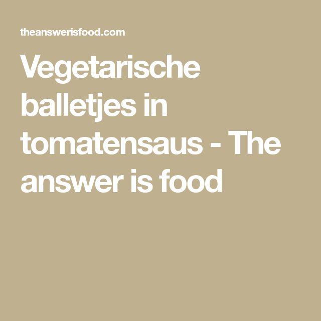 Vegetarische balletjes in tomatensaus - The answer is food