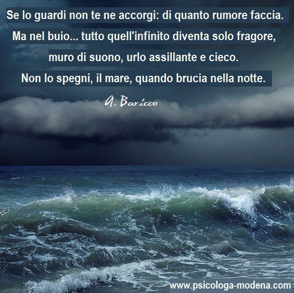 La vita si ascolta, così come si ascolta il mare. Le onde montano, crescono, cambiano le cose. Poi, tutto torna come prima ma non è più la stessa cosa. A. Baricco #mare #vita #citazione #Baricco