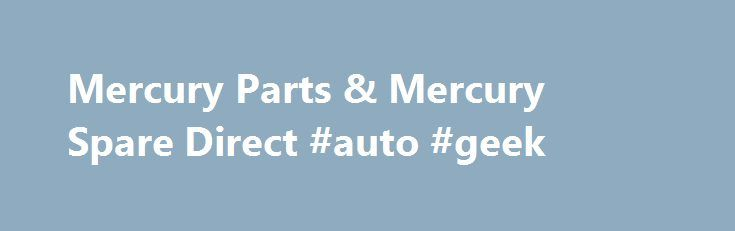 Mercury Parts & Mercury Spare Direct #auto #geek http://auto-car.nef2.com/mercury-parts-mercury-spare-direct-auto-geek/  #mercury auto # About Mercury Parts and Accessories Date Published : July 30,2014 Mercury: The History of Ford's Now-Defunct Division In the past, Ford had a division that was called Lincoln-Mercury. Today, it's only referred to Lincoln. As you may know, the other half of that union was discontinued in 2011. But before any of that happened, Mercury played a pivotal role in…