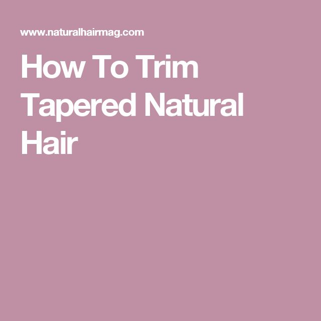 How To Trim Tapered Natural Hair