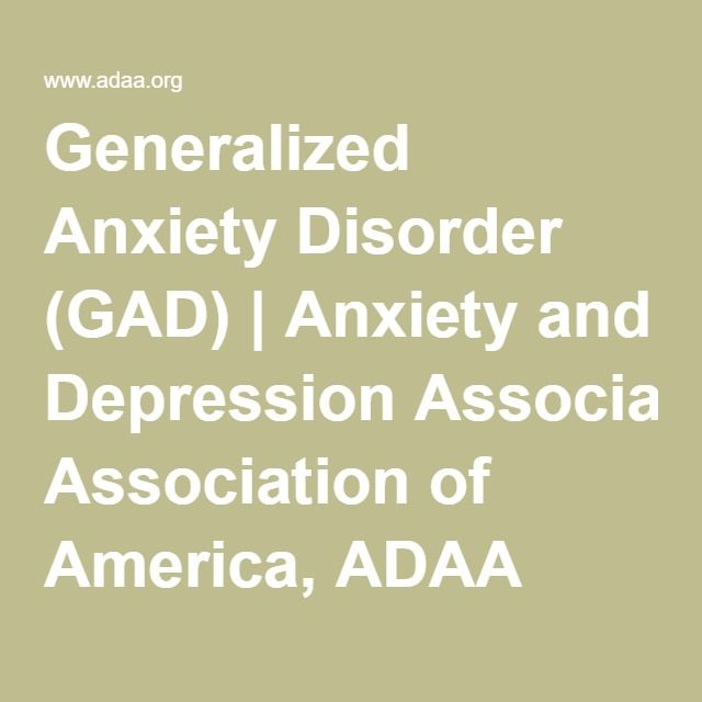 Generalized Anxiety Disorder (GAD)   Anxiety and Depression Association of America, ADAA