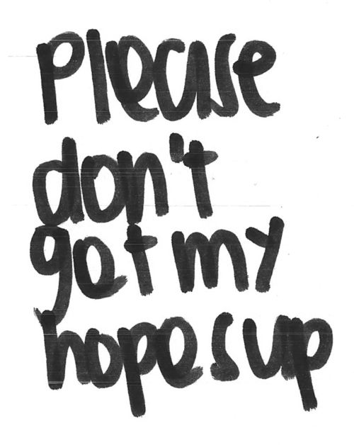 Please don't get my hopes upScared Relationships Quotes, Good Quotes, Life, Late, Perfect Quotes, Quotes Quotes, Love Quotes, Feelings, Hope