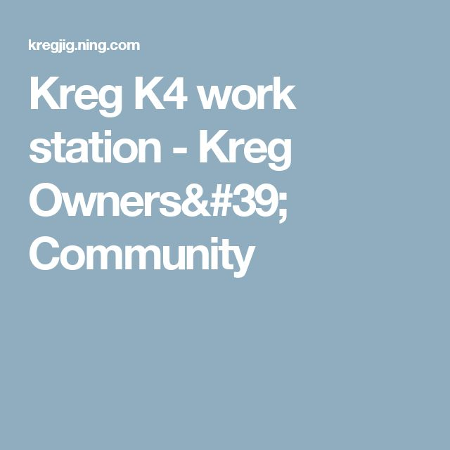 Kreg K4 work station - Kreg Owners' Community