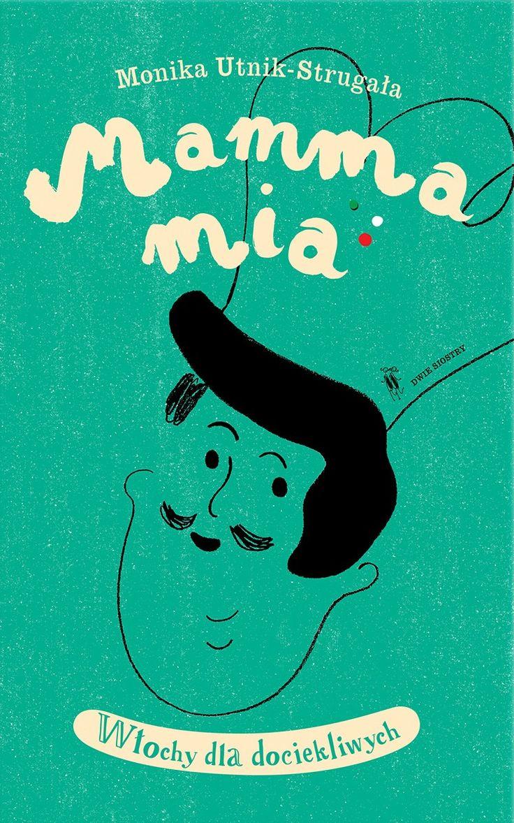 Mamma mia. Włochy dla dociekliwych tekst: Monika Utnik-Strugała, ilustracje: Anna Ładecka