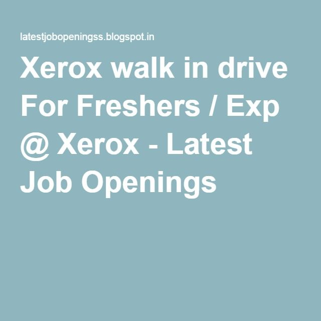 Xerox walk in drive For Freshers / Exp @ Xerox - Latest Job Openings